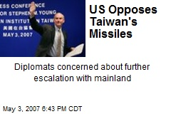 US Opposes Taiwan's Missiles
