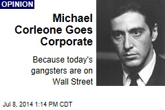 Michael Corleone Goes Corporate