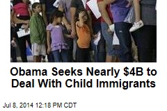 Obama Seeks Nearly $4B to Deal With Child Immigrants