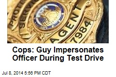Cops: Guy Impersonates Officer During Test Drive