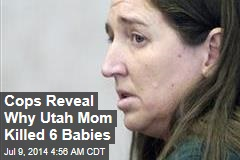 Cops Reveal Why Utah Mom Killed 6 Babies