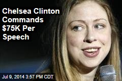 Chelsea Clinton Commands $75K Per Speech