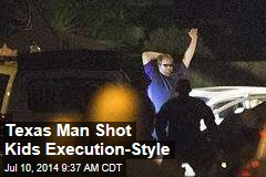 Report: Texas Man Shot Kids Execution-Style