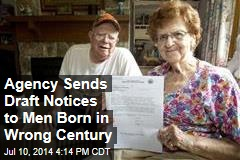 Agency Sends Draft Notices to Men Born in Wrong Century