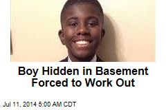 Boy Found Hidden in Basement Forced to Work Out