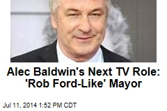 Alec Baldwin's Next TV Role: 'Rob Ford-Like' Mayor