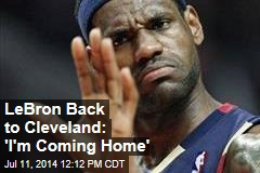 LeBron Back to Cleveland: 'I'm Coming Home'