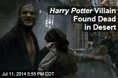 Harry Potter Villain Found Dead in Desert