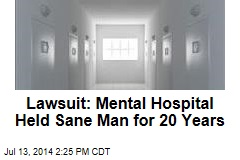 Lawsuit: Mental Hospital Held Sane Man for 20 Years