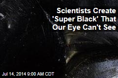 Scientists Create 'Super Black' That Our Eye Can't See