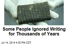 Some People Ignored Writing for Thousands of Years