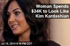 Woman Spends $34K to Look Like Kim Kardashian