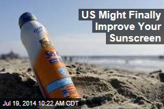US Might Finally Improve Your Sunscreen