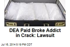 DEA Paid Broke Addict in Crack: Lawsuit