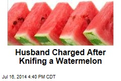 Husband Charged After Knifing a Watermelon