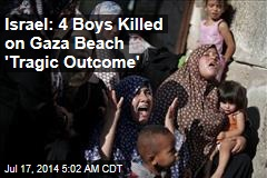 Israel: Death of 4 Boys on Gaza Beach 'Tragic Outcome'