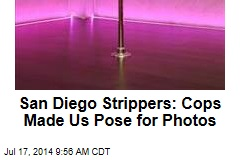 San Diego Strippers: Cops Made Us Pose for Photos