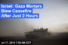 Israel: Gaza Mortars Blew Ceasefire After Just 2 Hours