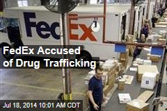 FedEx Accused of Drug Trafficking
