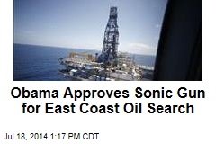 Obama Approves Sonic Gun for East Coast Oil Search