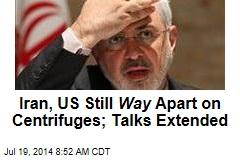 Iran, US Still Way Apart on Centrifuges; Talks Extended