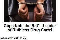 Cops Nab 'the Rat'—Leader of Ruthless Drug Cartel