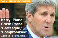 Kerry: Plane Crash Probe 'Grotesque,' 'Compromised'