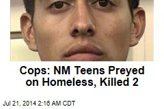 Cops: NM Teens Preyed on Homeless, Killed 2