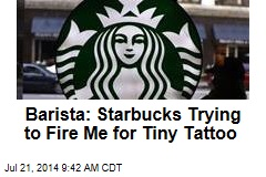 Barista: Starbucks Trying to Fire Me for Tiny Tattoo