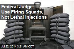 Federal Judge: Forget Lethal Injections, Use Firing Squads