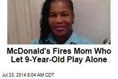 McDonald's Fires Mom Who Let 9-Year-Old Play Alone