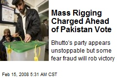 Mass Rigging Charged Ahead of Pakistan Vote