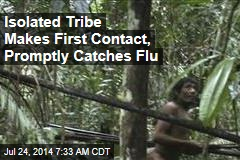 Isolated Tribe Makes First Contact, Promptly Catches Flu
