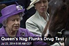 Queen's Nag Flunks Drug Test