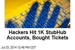 Hackers Hit 1K StubHub Accounts, Bought Tickets