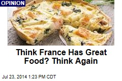 Think France Has Great Food? Think Again