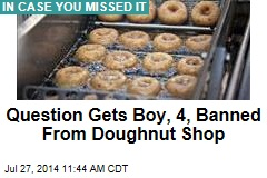 Question Gets Boy, 4, Banned From Doughnut Shop