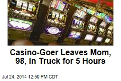 Casino-Goer Leaves Mom, 98, in Truck for 5 Hours
