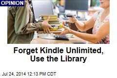 Forget Kindle Unlimited, Use the Library