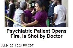 Psychiatric Patient Opens Fire, Is Shot by Doctor