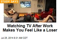 Watching TV After Work Makes You Feel Like a Loser