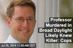 Professor Murdered in Broad Daylight Likely Knew Killer: Cops