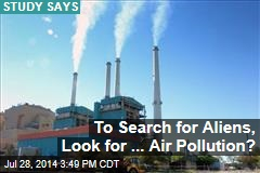 To Search for Aliens, Look for ... Air Pollution?