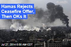 Hamas Rejects Ceasefire Offer, Then OKs It