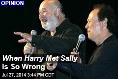 When Harry Met Sally Is So Wrong