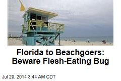 Florida to Beachgoers: Beware Flesh-Eating Bug