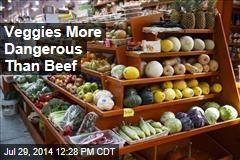 Veggies More Dangerous Than Beef