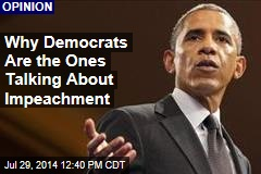 Why Democrats Are the Ones Talking About Impeachment