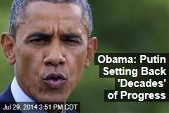 Obama: Putin Setting Back 'Decades' of Progress