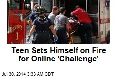 Teen Sets Himself on Fire for Online 'Challenge'